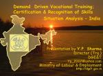 Demand Driven Vocational Training; Certification & Recognition of Skills Situation Ana