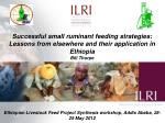 Successful small ruminant feeding strategies: Lessons from elsewhere and their application in Ethiopia Bill Thorpe
