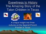 Eyewitness to History The Amazing Story of the Talon Children in Texas