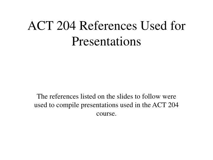 act 204 references used for presentations n.