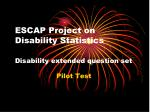 ESCAP Project on Disability Statistics Disability extended question set