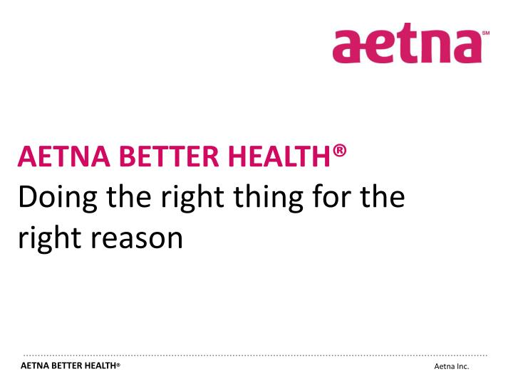 Aetna Better Health >> Ppt About Aetna Better Health Powerpoint Presentation Id 1807023