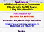 Workshop on WTO-Related Issues for Government Officials in the SAARC Region 2 May 2006 – New Delhi