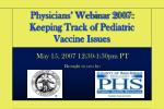 Physicians' Webinar 2007: Keeping Track of Pediatric Vaccine Issues