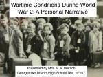 Wartime Conditions During World War 2: A Personal Narrative