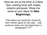 The following photographs are examples of what people have done to express their new beginning.