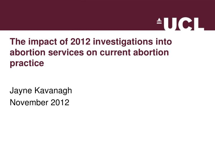 the impact of 2012 investigations into abortion services on current abortion practice n.