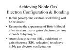 Achieving Noble Gas Electron Configuration & Bonding