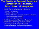 The Spatial & Temporal Constraint Component of β  diversity:  here, there, & everywhere