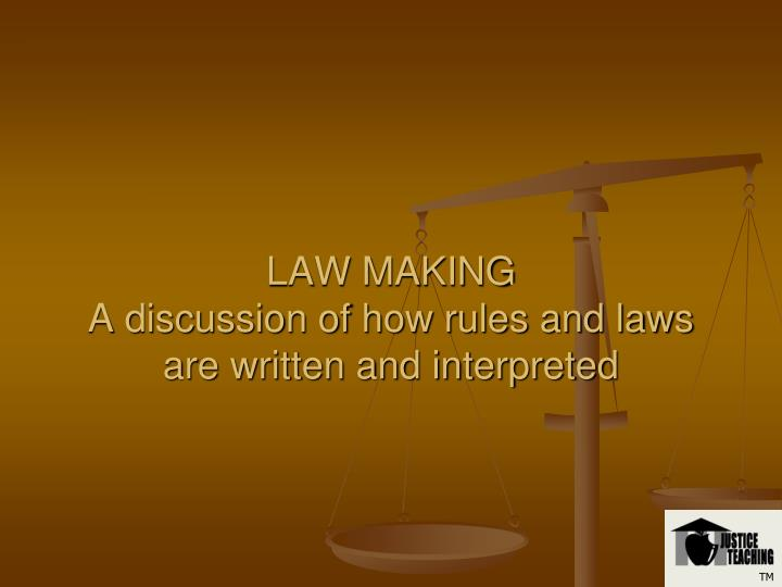 law making a discussion of how rules and laws are written and interpreted n.