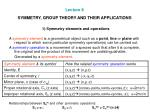 Lecture 8 SYMMETRY, GROUP THEORY AND THEIR APPLICATIONS