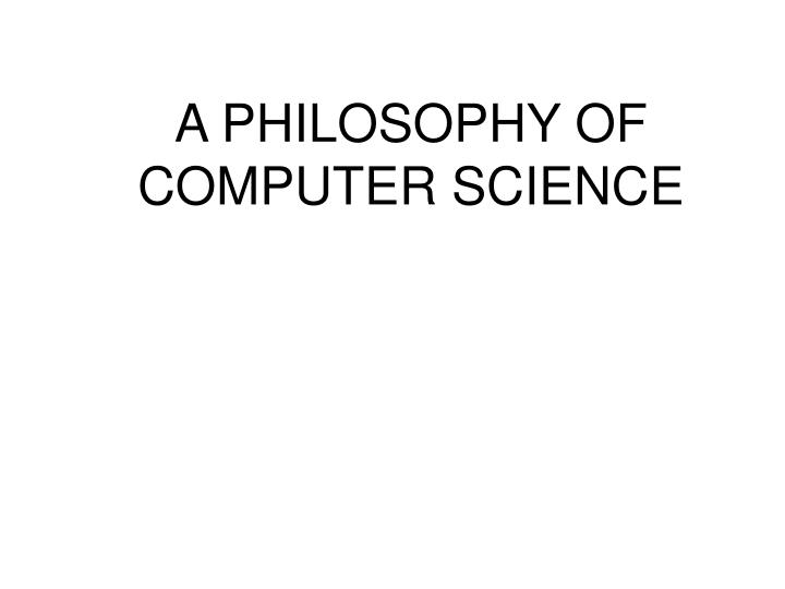 a philosophy of computer science n.