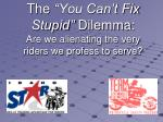 """The """"You Can't Fix Stupid"""" Dilemma: Are we alienating the very riders we profess to serve?"""