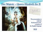 Her Majesty – Queen Elizabeth the II