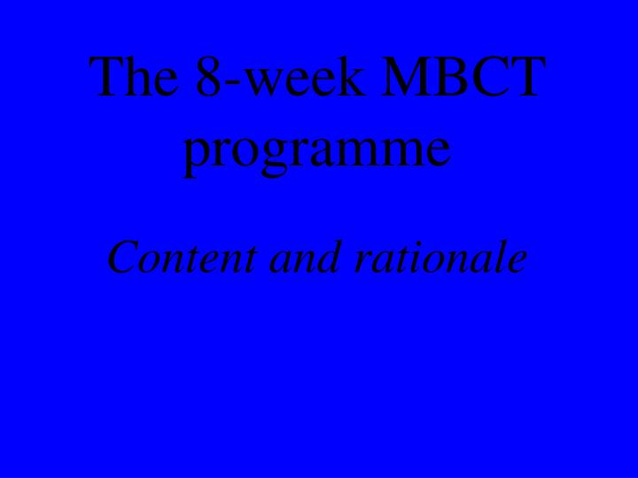the 8 week mbct programme content and rationale n.