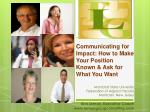 Communicating for Impact: How to Make Your Position Known & Ask for What You Want