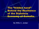 """The """"hidden hand"""" Behind the Resilience of the Stateless Economy of Somalia."""