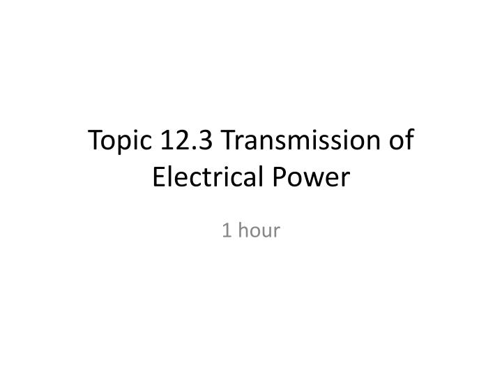 topic 12 3 transmission of electrical power n.
