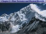 Chapter 2 - Plate Tectonics and Physical Hazards