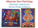 Mexican Yarn Paintings ( Nearikas )  made by the  Huichol  People of Mexico