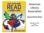 American Library Association Banned Books Week September 24, 2011 through October 1, 2011