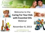 Welcome to the Caring For Your Kids with Essential Oils Webinar November 8, 2013