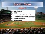 Quick Facts ESPN Location Location Location Three Main Areas of Coverage Reporting Tools