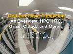 Grid and Cloud Computing An Overview: HPC, HTC, Grids, Clouds and More…
