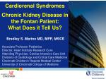 Cardiorenal Syndromes Chronic Kidney Disease  in the  Fontan Patient:  What  Does it  Tell  Us?