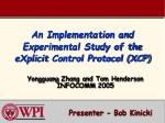 An Implementation and Experimental Study of the eXplicit Control Protocol (XCP)