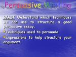 WALT Understand which techniques we can use to structure a good persuasive essay.