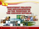INVESTMENT PROJECTS FOR IMPLEMENTATION ON THE TERRITORY OF THE CHUVASH REPUBLIC