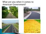 What are you when it comes to  American Government?