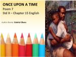 ONCE UPON A TIME Poem 7 Std X – Chapter 15 English