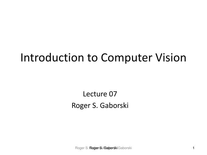 lecture 07 roger s gaborski n.