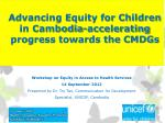 Advancing Equity for Children in Cambodia-accelerating progress towards the CMDGs
