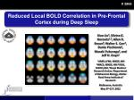 Reduced Local BOLD Correlation in Pre-Frontal Cortex during Deep Sleep