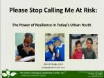 Please Stop Calling Me At Risk: The Power of Resilience in Today's Urban Youth