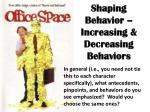Shaping Behavior – Increasing & Decreasing Behaviors