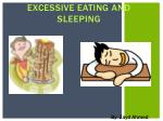 Excessive Eating and  Sleeping