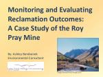 Monitoring and Evaluating Reclamation Outcomes: A Case Study of the Roy Pray Mine