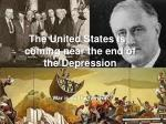 The United States is coming near the end of the Depression