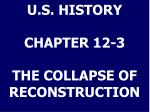 U.S. HISTORY CHAPTER 12-3 THE COLLAPSE OF RECONSTRUCTION
