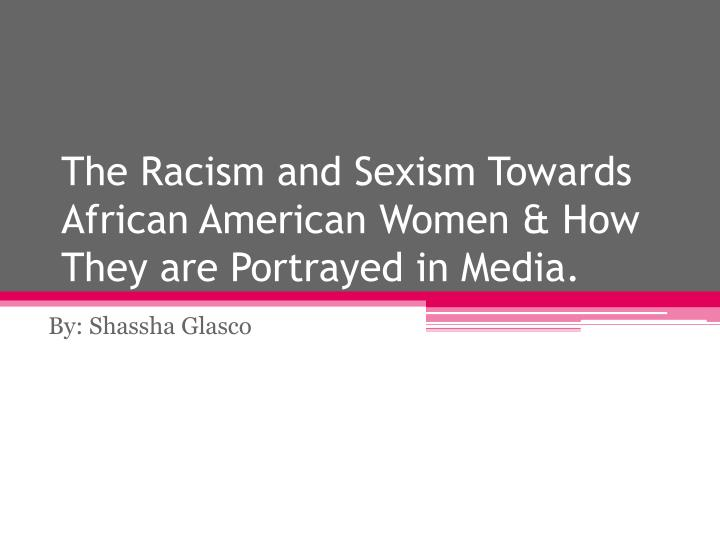 the racism and sexism towards african american women how t hey are portrayed in media n.