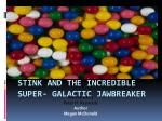 STiNK and the incredible super- galactic jawbreaker