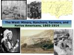 The West: Miners, Ranchers, Farmers, and Native Americans, 1865-1914