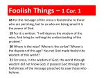 Foolish Things – 1 Cor. 1