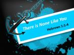 There is None Like You Hebrews 1:1-4