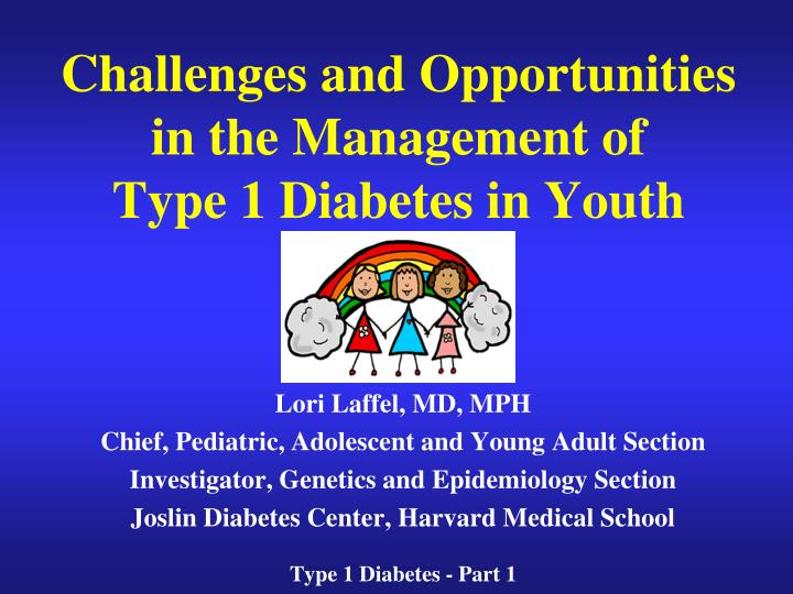 challenges and opportunities in the management of type 1 diabetes in youth n.