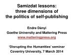 Samizdat lessons: three  dimensions of the  politics of self-publishing